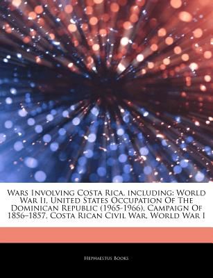 Hephaestus Books Articles on Wars Involving Costa Rica, Including: World War II, United States Occupation of the Dominican Republic (1965-1966), at Sears.com