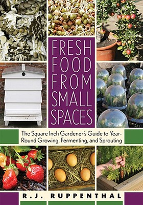 Fresh Food from Small Spaces By Ruppenthal, R. J.